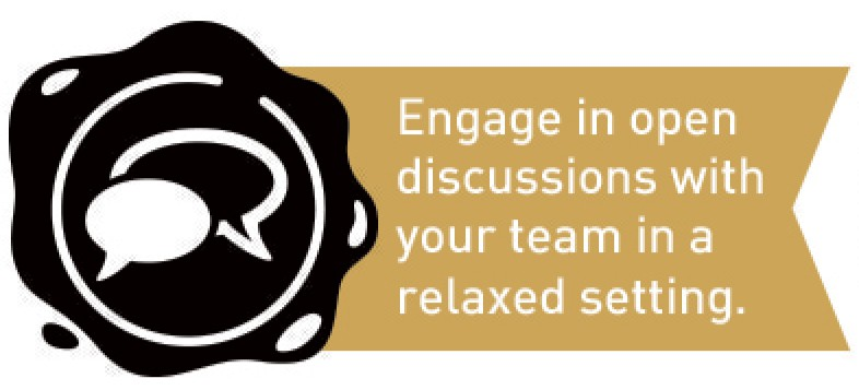 Engage in open discussions with your team in a relaxed setting