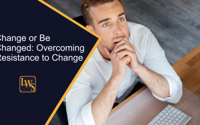 Change or Be Changed: Overcoming Resistance to Change
