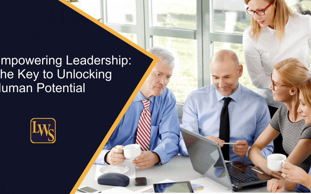 Empowering Leadership: The Key to Unlocking Human Potential