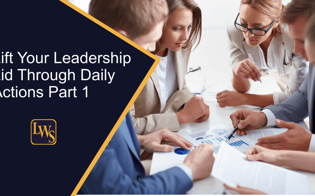 Lift Your Leadership Lid Through Daily Actions Part 1