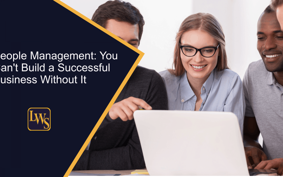 People Management: You Can't Build a Successful Business Without It