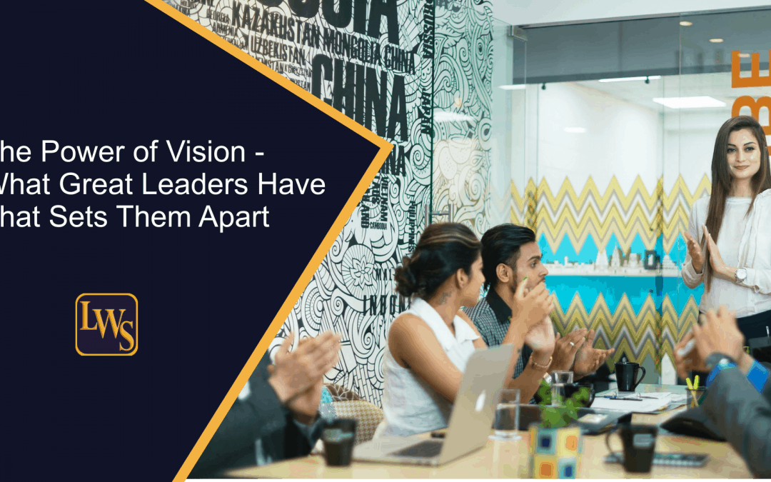 The Power of Vision - What Great Leaders Have That Sets Them Apart